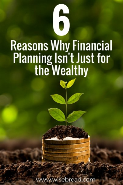 6 Reasons Why Financial Planning Isn't Just for the Wealthy