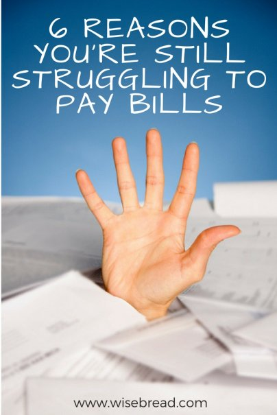 6 Reasons You're Still Struggling to Pay Bills