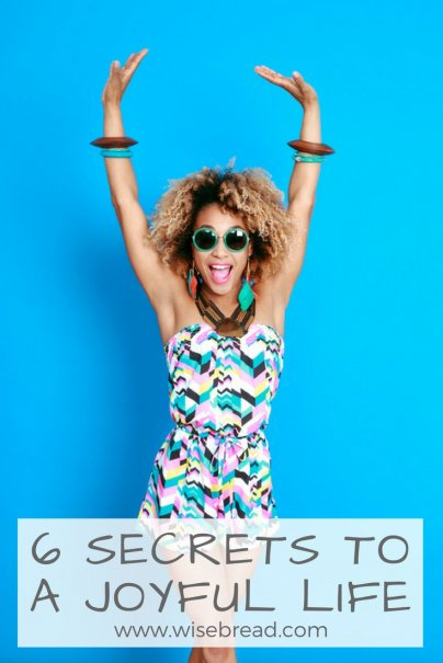6 Secrets to a Joyful Life