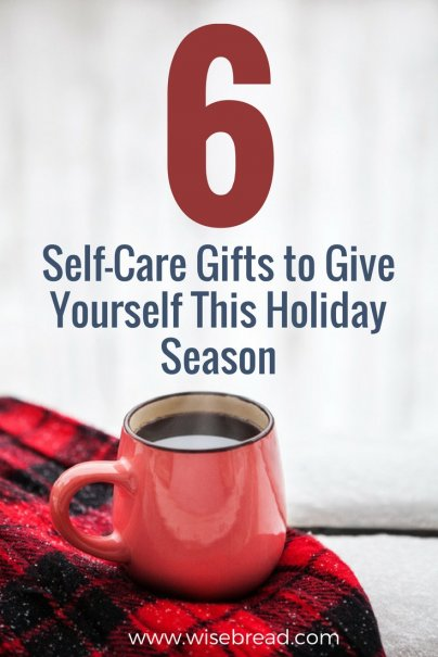 6 Self-Care Gifts to Give Yourself This Holiday Season