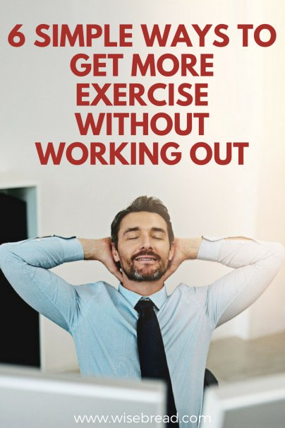 6 Simple Ways to Get More Exercise Without Working Out