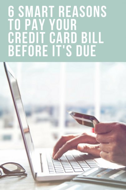 6 Smart Reasons to Pay Your Credit Card Bill Before It's Due