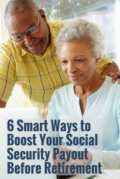6 Smart Ways to Boost Your Social Security Payout Before Retirement