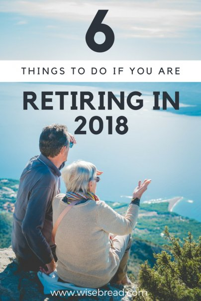 6 Things You Need to Do if You're Retiring in 2018