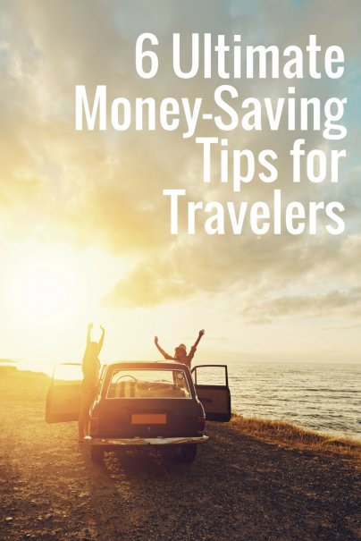 6 Ultimate Money-Saving Tips for Travelers