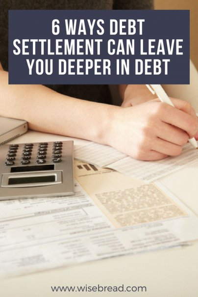 6 Ways Debt Settlement Can Leave You Deeper in Debt (Even With Trustworthy Companies)