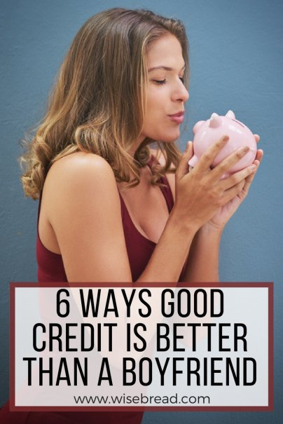 6 Ways Good Credit Is Better Than a Boyfriend
