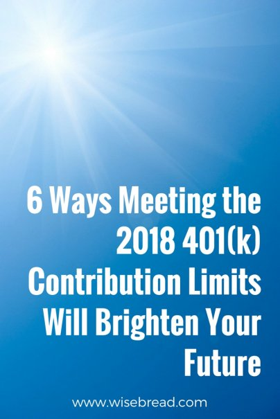 6 Ways Meeting the 2018 401(k) Contribution Limits Will Brighten Your Future