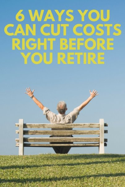 6 Ways You Can Cut Costs Right Before You Retire