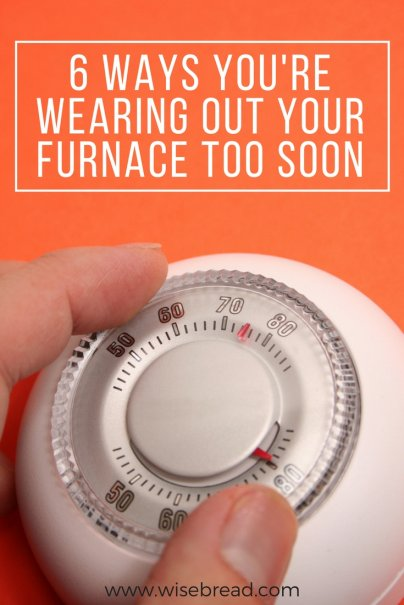 6 Ways You're Wearing Out Your Furnace Too Soon