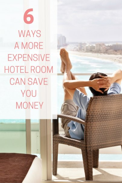 6 Ways a More Expensive Hotel Room Can Save You Money