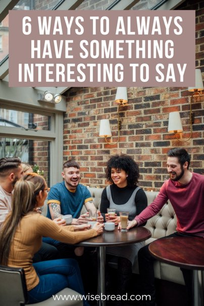 6 Ways to Always Have Something Interesting to Say