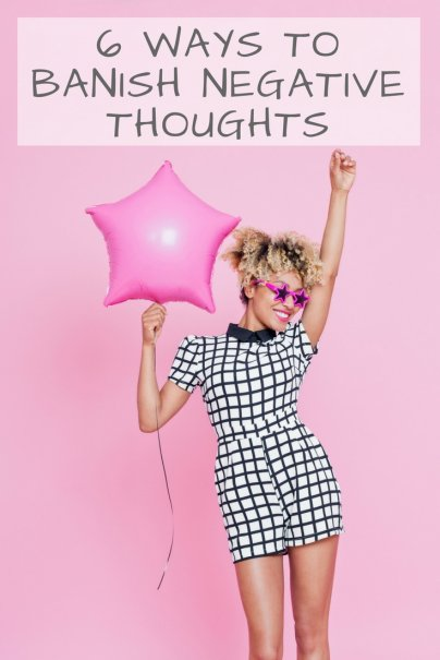6 Ways to Banish Negative Thoughts