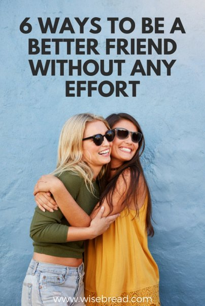 6 Ways to Be a Better Friend Without Any Effort