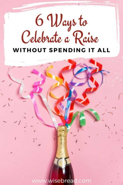 6 Ways to Celebrate a Raise Without Spending It All