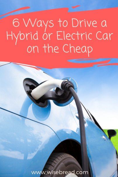 6 Ways to Drive a Hybrid or Electric Car on the Cheap