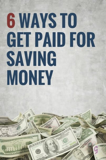 6 Ways to Get Paid for Saving Money