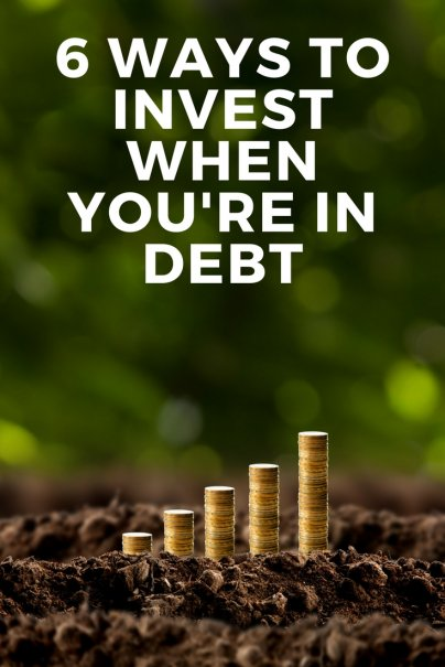 6 Ways to Invest When You're In Debt