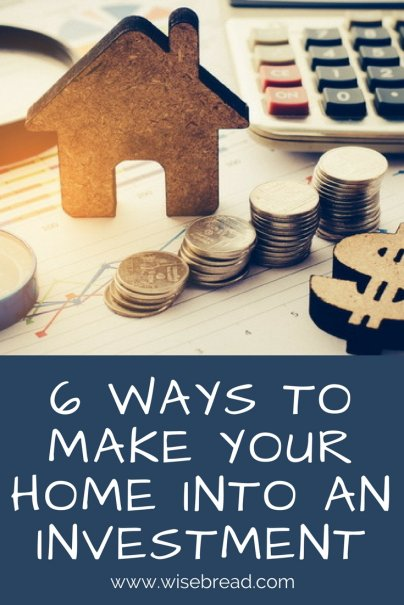 6 Ways to Make Your Home Into an Investment