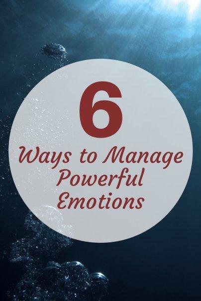 6 Ways to Manage Powerful Emotions