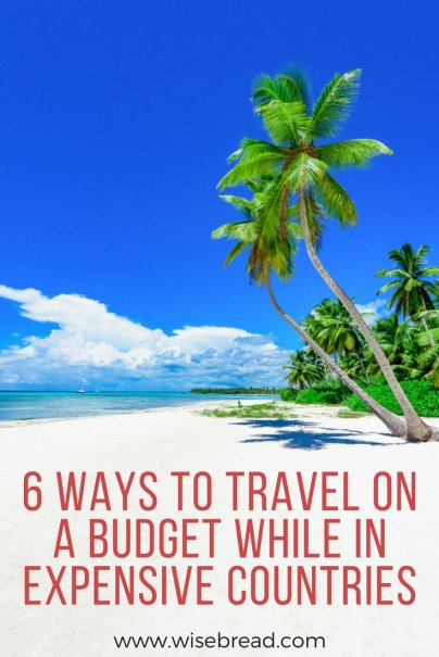 6 Ways to Travel On a Budget While in Expensive Countries