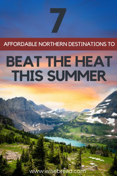 7 Affordable Northern Destinations to Beat the Heat This Summer