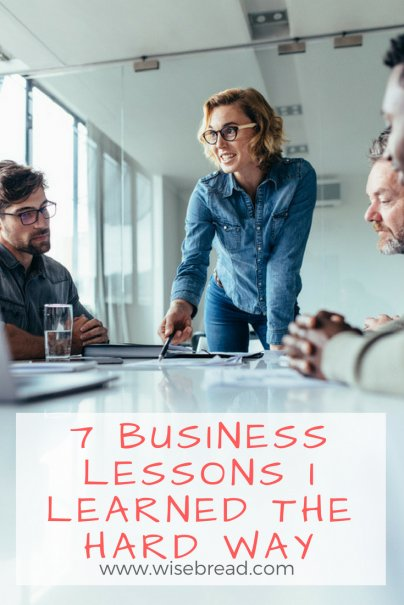 7 Business Lessons I Learned the Hard Way