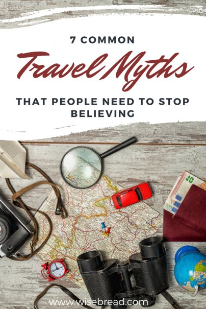 7 Common Travel Myths That People Need to Stop Believing