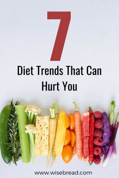 7 Diet Trends That Can Hurt You