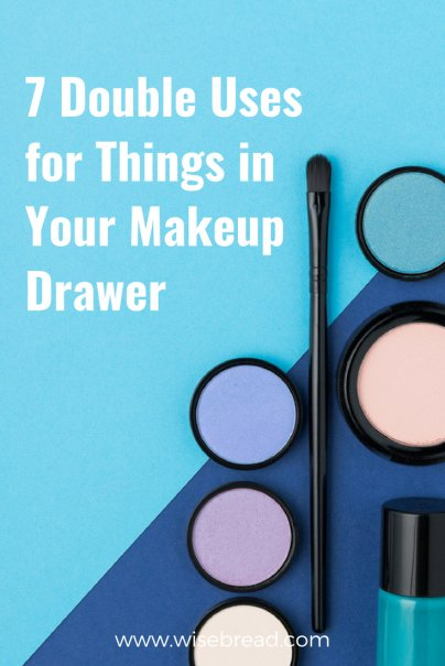 7 Double Uses for Things in Your Makeup Drawer