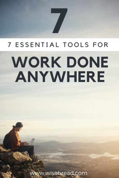 7 Essential Tools for Getting Work Done -- Anywhere!