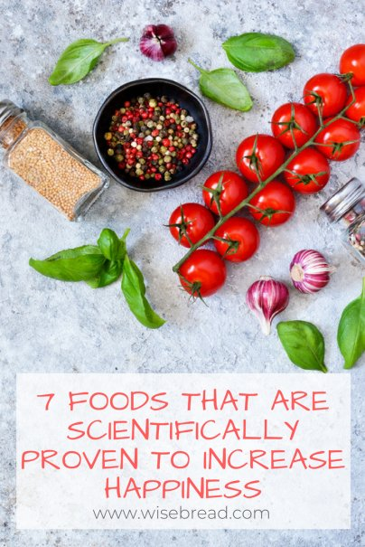 7 Foods That Are Scientifically Proven to Increase Happiness