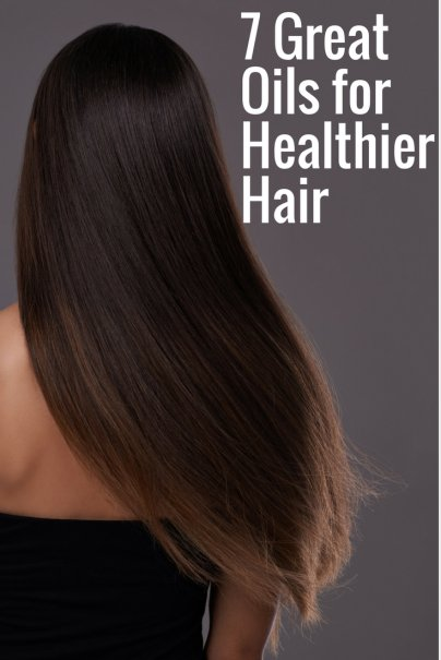 7 Great Oils for Healthier Hair