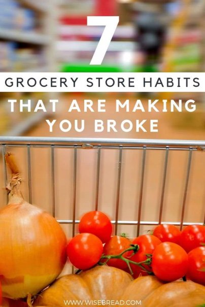 Do you spend too much at the grocery store? Here are seven grocery store habits that are making you broke. | #groceries #shopping #moneysaving