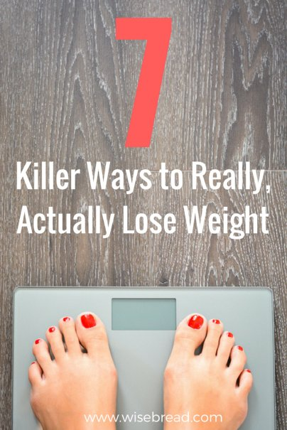 7 Killer Ways to Really, Actually Lose Weight