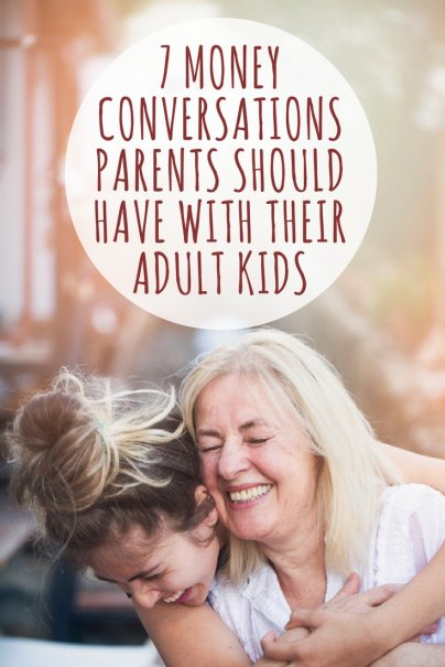 7 Money Conversations Parents Should Have With Their Adult Kids