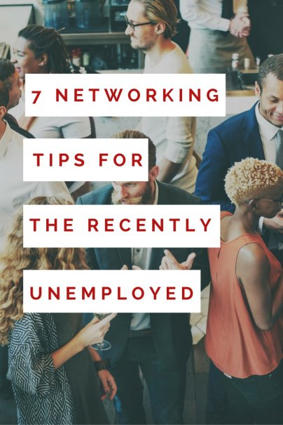 7 Networking Tips for the Recently Unemployed