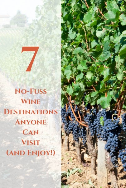 7 No-Fuss Wine Destinations Anyone Can Visit (and Enjoy!)