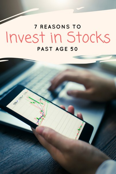 7 Reasons to Invest in Stocks Past Age 50