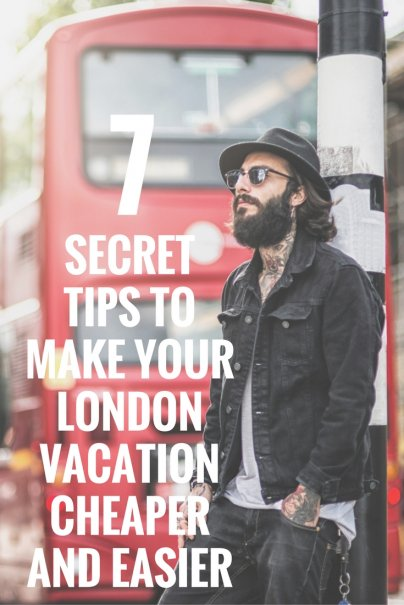 7 Secret Tips to Make Your London Vacation Cheaper and Easier