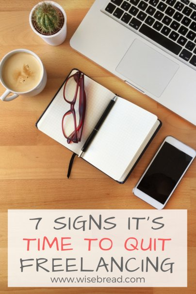 7 Signs It's Time to Quit Freelancing