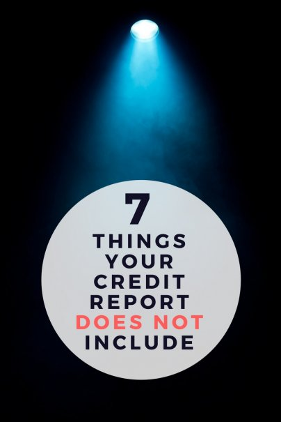 7 Things Your Credit Report Does NOT Include