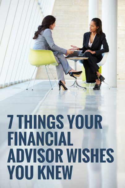 7 Things Your Financial Advisor Wishes You Knew