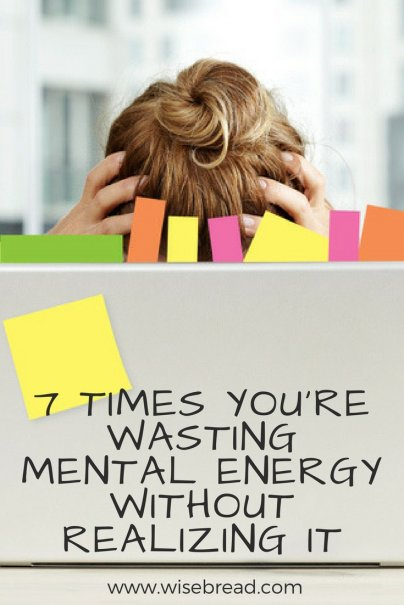 7 Times You're Wasting Mental Energy Without Realizing It