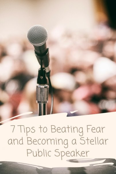 7 Tips to Beating Fear and Becoming a Stellar Public Speaker