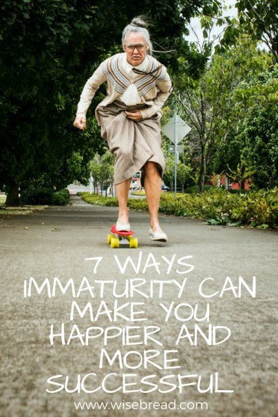 7 Ways Immaturity Can Make You Happier and More Successful