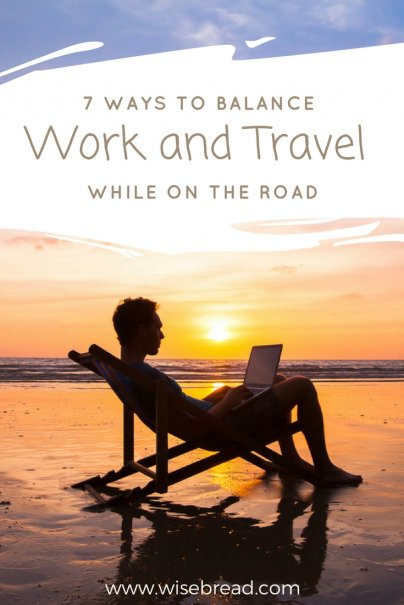 7 Ways to Balance Work and Travel While On the Road