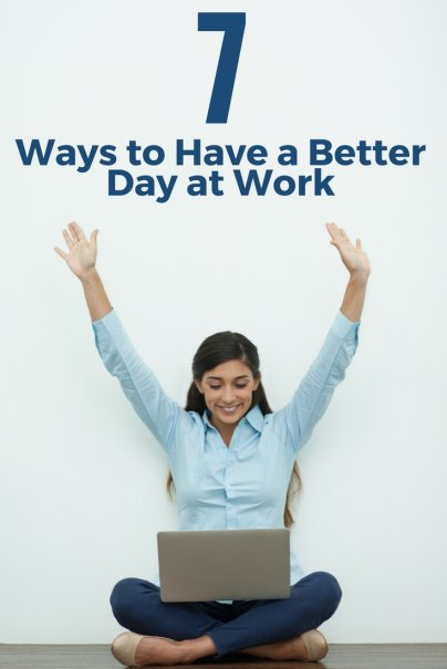 7 Ways to Have a Better Day at Work