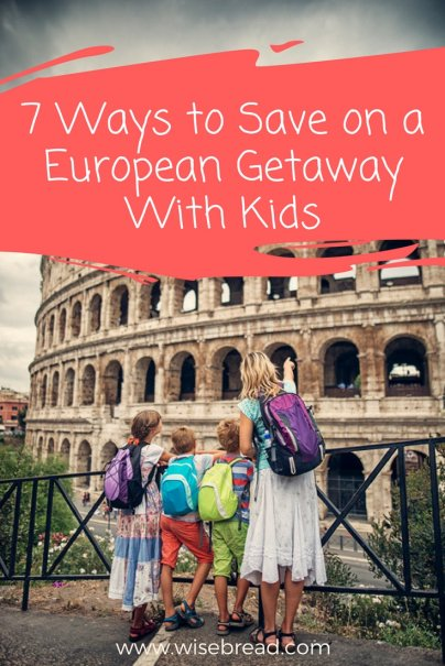 7 Ways to Save on a European Getaway With Kids