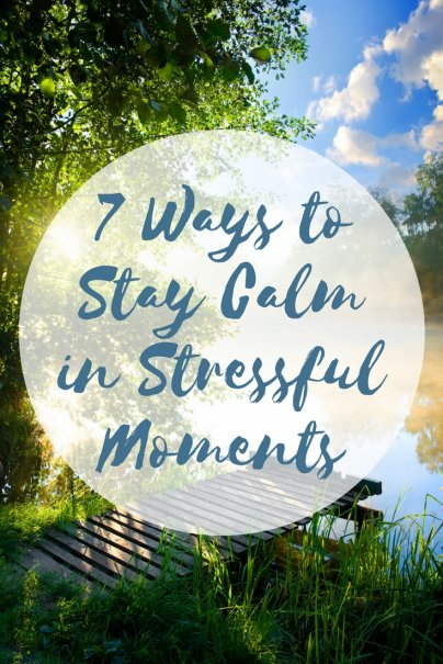 7 Ways to Stay Calm in Stressful Moments